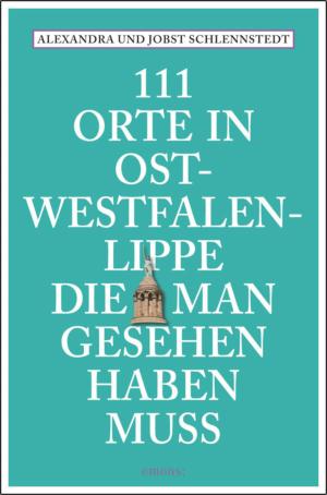 111 Orte in Ostwestfalen-Lippe, die man gesehen haben muss
