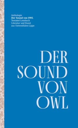 Der Sound von OWL - Literatur und Kunst aus Ostwestfalen