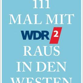 111 Mal mit WDR2 raus in den Westen